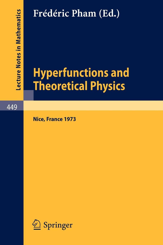 Hyperfunctions and Theoretical Physics. Rencontre de Nice, 21-30 Mai 1973 theorie des matroides rencontre franco britannique actes 14 15 mai 1970