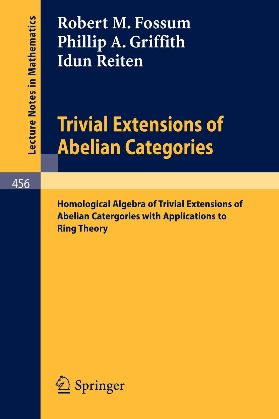 R. M. Fossum, P. a. Griffith, I. Reiten Trivial Extensions of Abelian Categories. Homological Algebra of Trivial Extensions of Abelian Catergories with Applications to Ring Theory olivia seger trivial