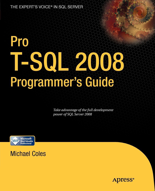 Michael Coles Pro T-SQL 2008 Programmer's Guide michael coles pro sql server 2008 xml