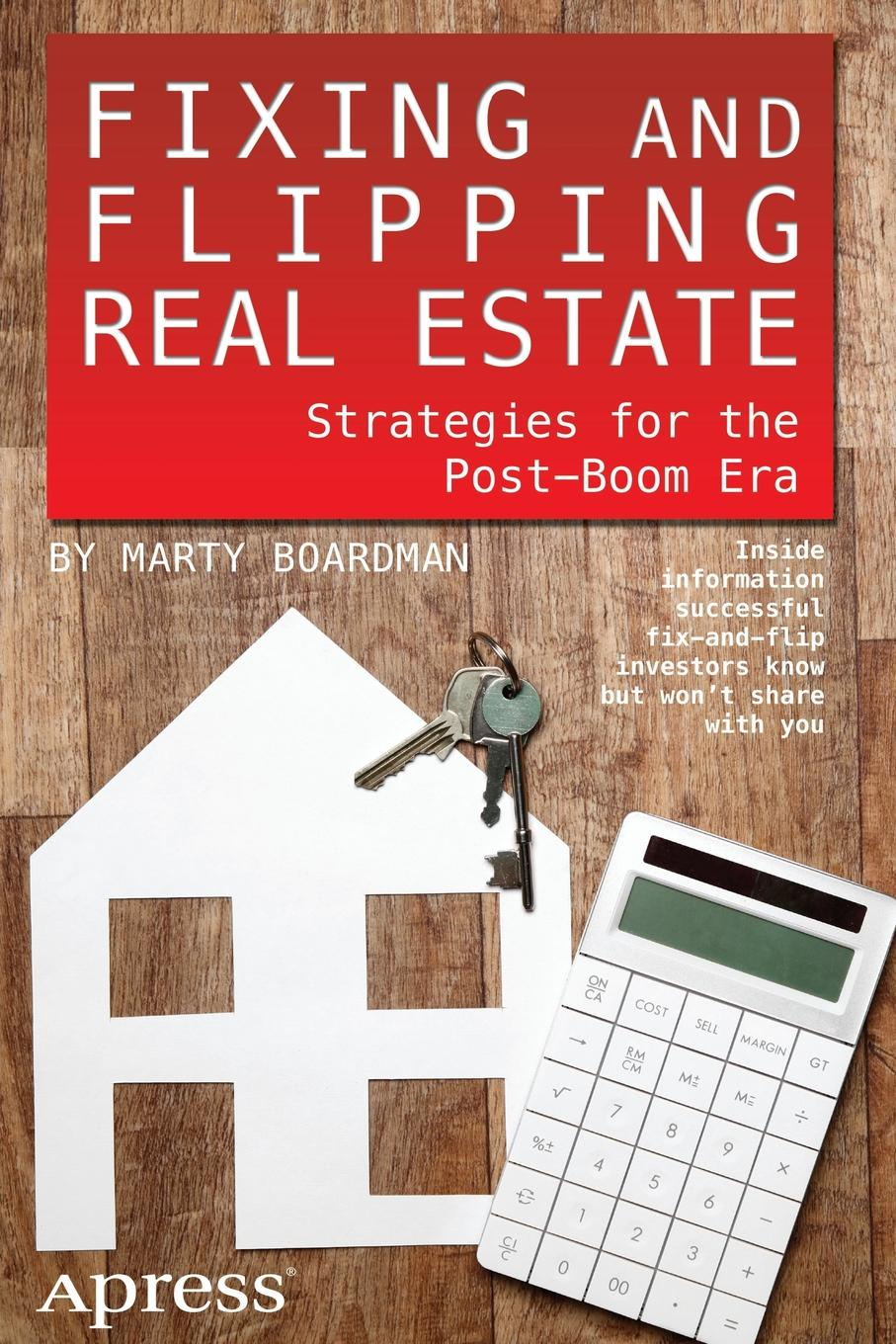 Marty Boardman Fixing and Flipping Real Estate. Strategies for the Post-Boom Era stephen meister b commercial real estate restructuring revolution strategies tranche warfare and prospects for recovery