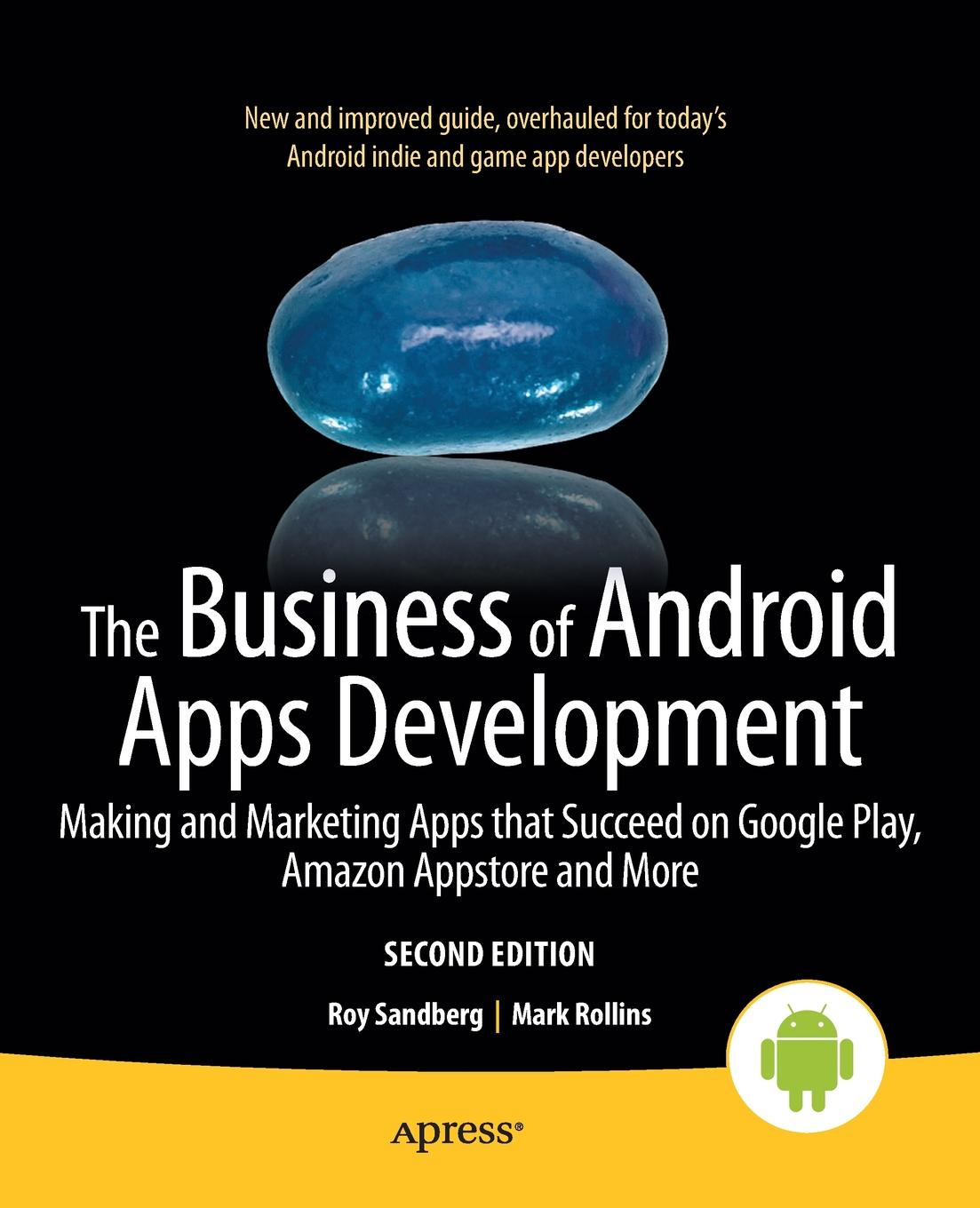Фото - Mark Rollins, Roy Sandberg The Business of Android Apps Development. Making and Marketing Apps That Succeed on Google Play, Amazon Appstore and More sanjay mishra m wearable android android wear and google fit app development