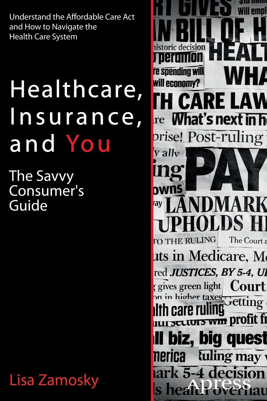 лучшая цена Lisa Zamosky Healthcare, Insurance, and You. The Savvy Consumer's Guide