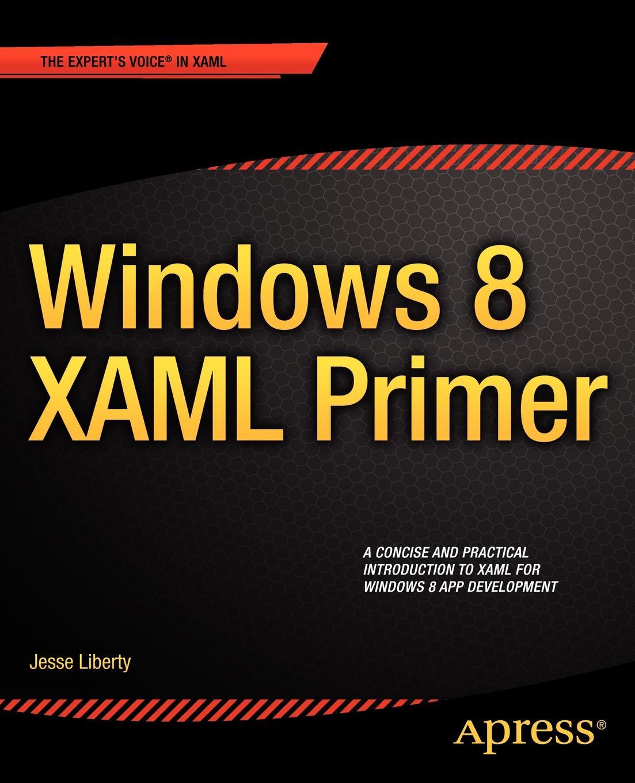 Jesse Liberty, Andy Liberty Windows 8 Xaml Primer цена и фото