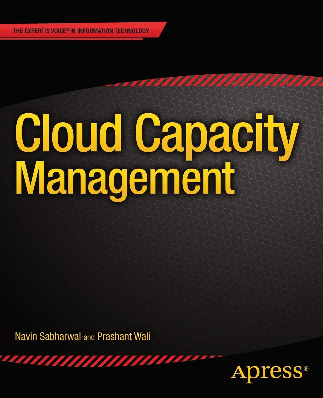 Navin Sabharwal, Prashant Wali Cloud Capacity Management reginald yu lee tomas essentials of capacity management