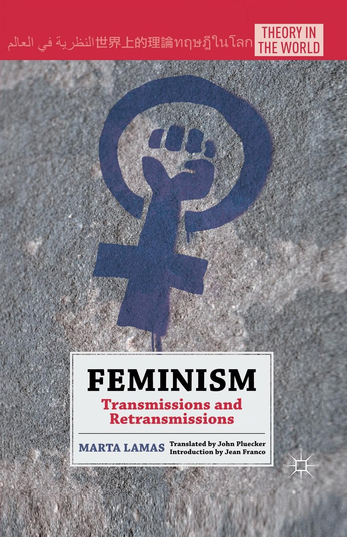 лучшая цена M. Lamas, John Pluecker Feminism. Transmissions and Retransmissions