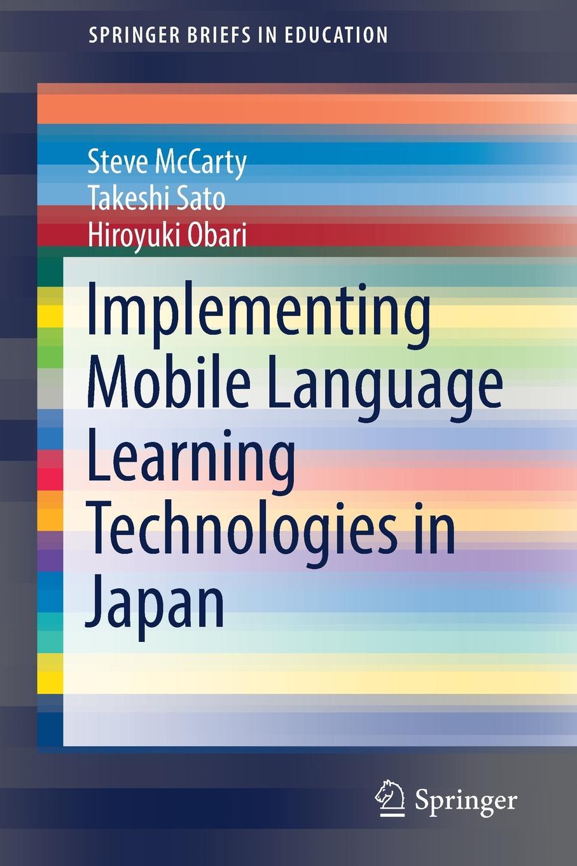 Steve McCarty, Hiroyuki Obari, Takeshi Sato Implementing Mobile Language Learning Technologies in Japan цены