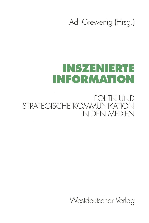 Inszenierte Information. Politik Und Strategische Kommunikation in Den Medien цена и фото
