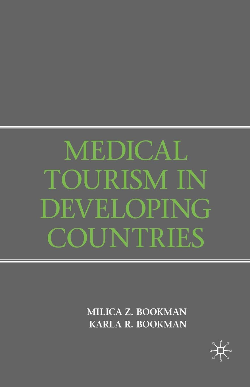 Milica Zarkovic Bookman, Karla R. Bookman Medical Tourism in Developing Countries optimal health strategy in poorest developing countries