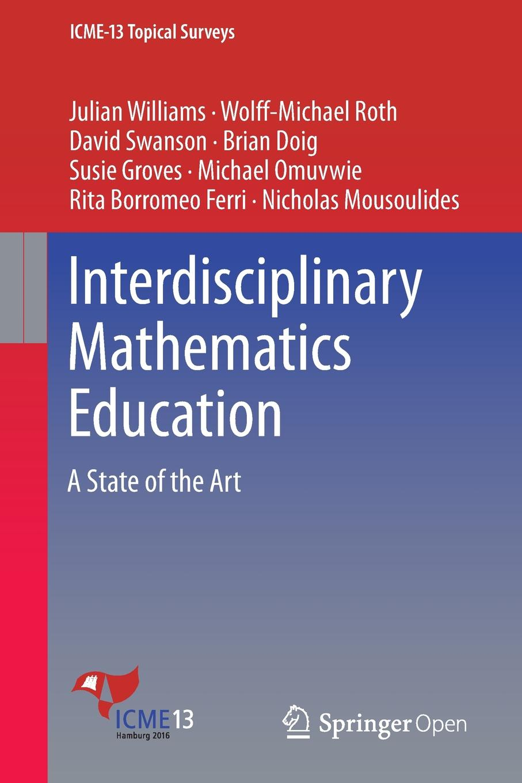 Julian Williams, Wolff-Michael Roth, David Swanson Interdisciplinary Mathematics Education. A State of the Art