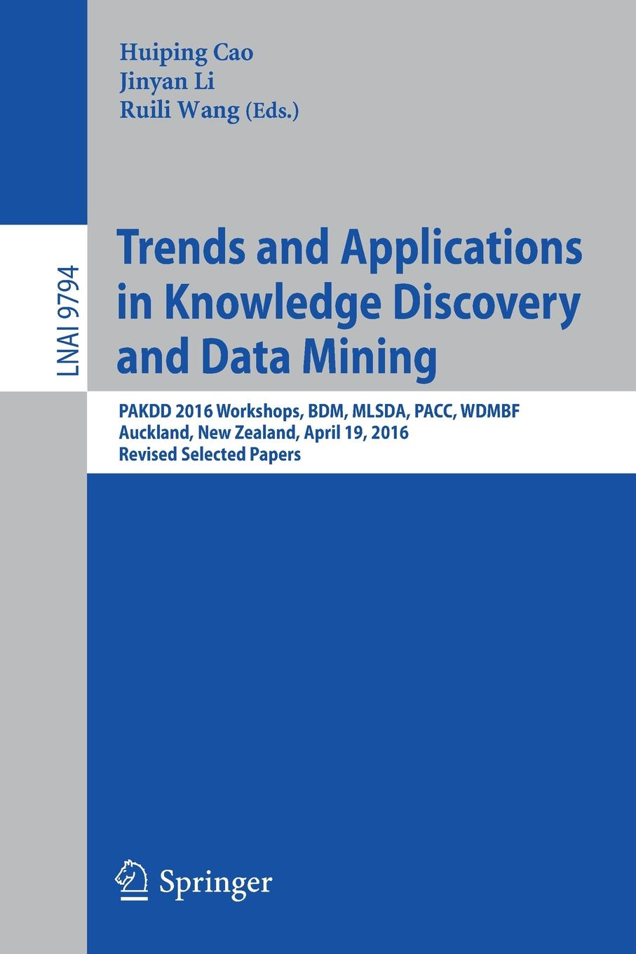 лучшая цена Trends and Applications in Knowledge Discovery and Data Mining. PAKDD 2016 Workshops, BDM, MLSDA, PACC, WDMBF, Auckland, New Zealand, April 19, 2016, Revised Selected Papers