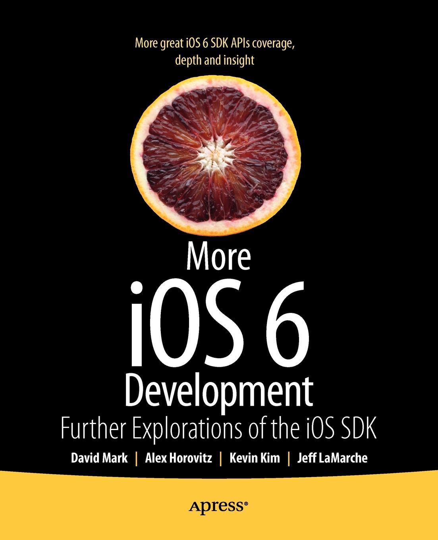 Фото - David Mark, Jeff LaMarche, Alex Horovitz More IOS 6 Development jesse feiler ios 6 foundations