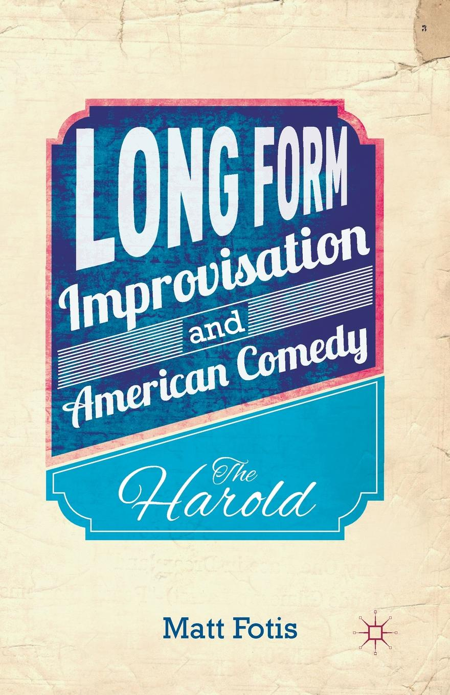 M. Fotis Long Form Improvisation and American Comedy. The Harold