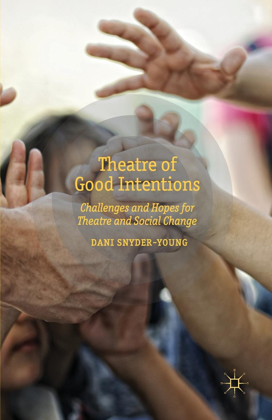 D. Snyder-Young Theatre of Good Intentions. Challenges and Hopes for Social Change