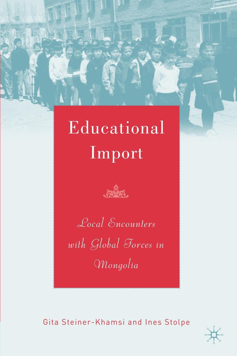 Gita Steiner-Khamsi, Ines Stolpe Educational Import. Local Encounters with Global Forces in Mongolia oyuntuya shagdarsuren tackling isolation in rural mongolia