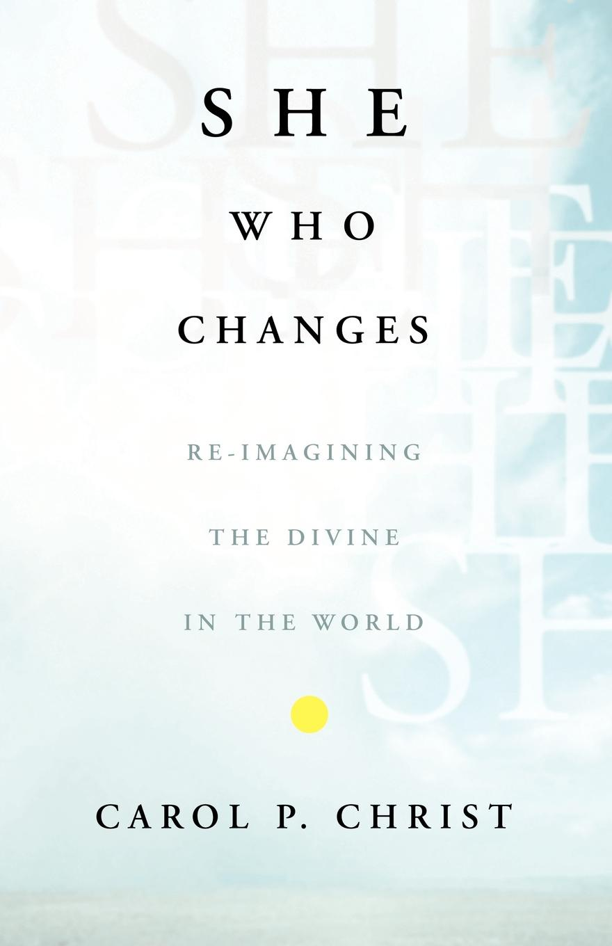 Carol P. Christ She Who Changes. Re-Imagining the Divine in the World re imagining teacher professional learning for social change
