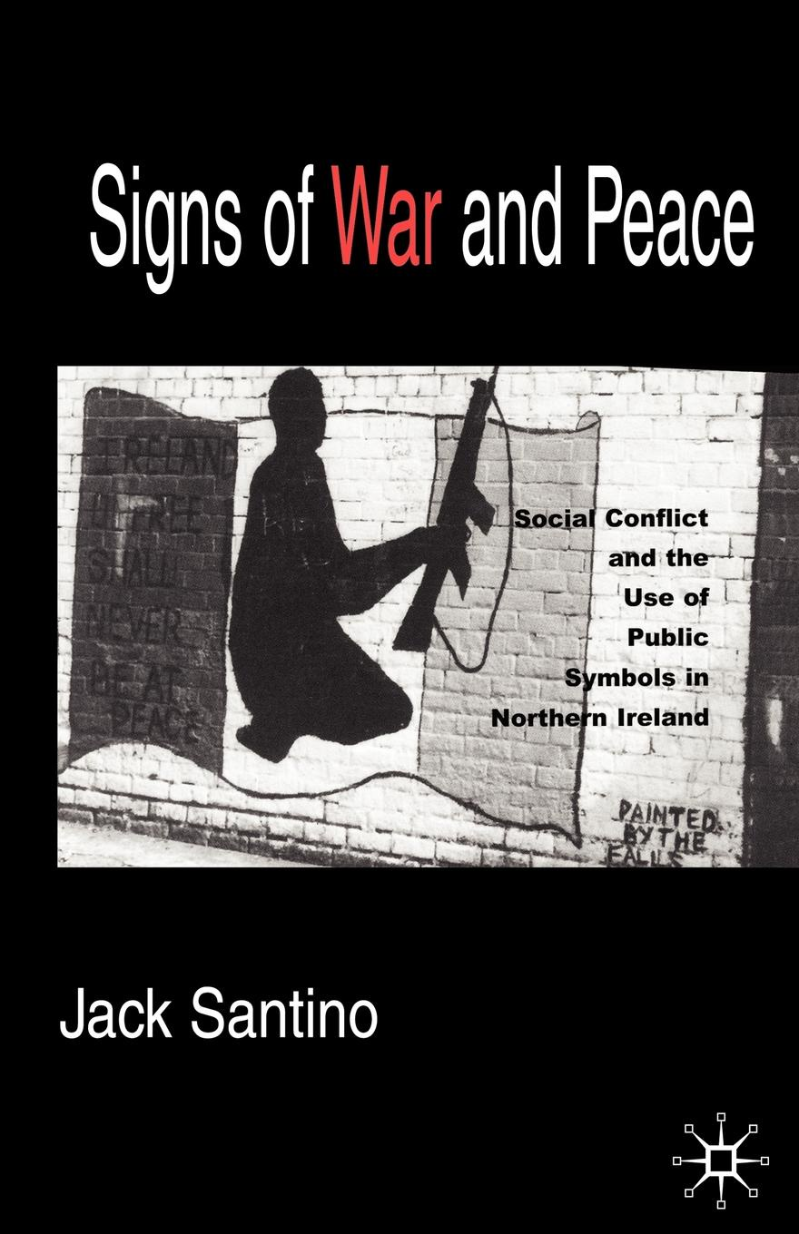 Jack Santino Signs of War and Peace. Social Conflict and the Uses of Symbols in Public in Northern Ireland yusuf cinar from conflict to peace rehabilitation process in the phase of transforming conflict the case of northern ireland