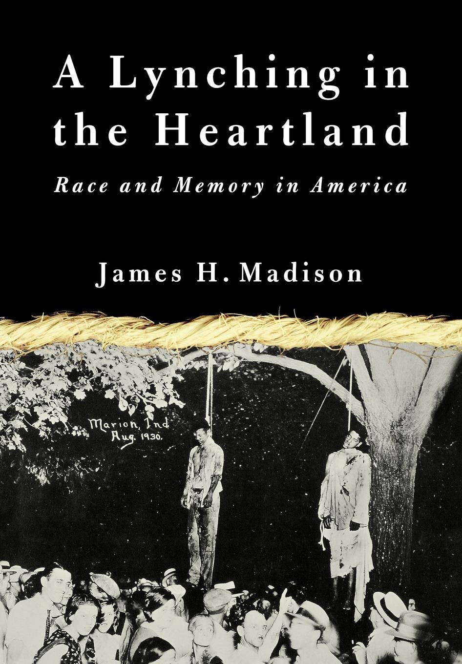 Фото - James H. Madison A Lynching in the Heartland. Race and Memory in America stanley w beesley vietnam the heartland remembers