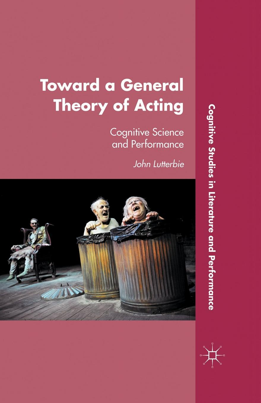 J. Lutterbie Toward a General Theory of Acting. Cognitive Science and Performance цена