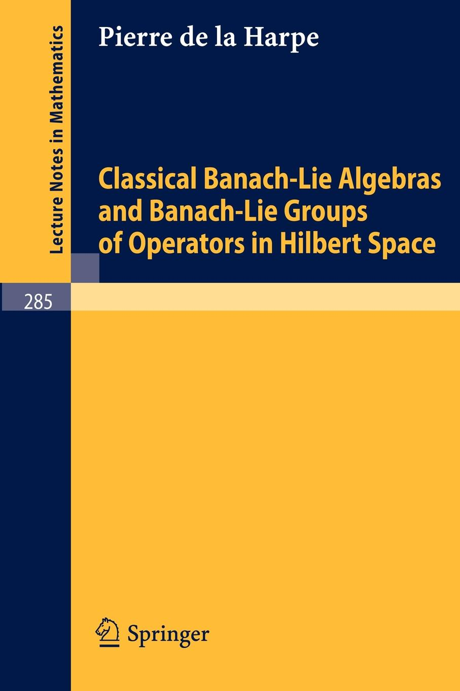 P. De La Harpe Classical Banach-Lie Algebras and Banach-Lie Groups of Operators in Hilbert Space цены
