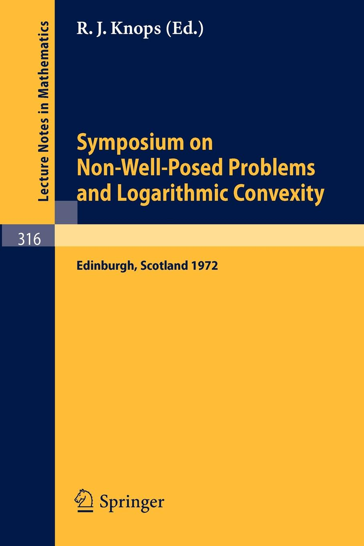 лучшая цена Symposium on Non-Well-Posed Problems and Logarithmic Convexity. Held in Heriot-Watt University, Edinburgh /Scotland, March 22 - 24, 1972