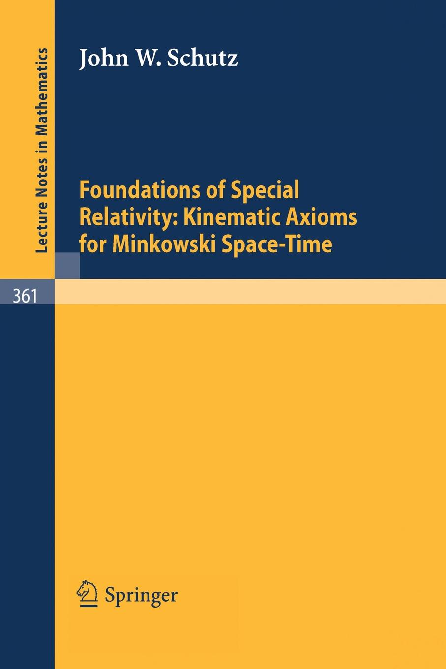 J. W. Schutz Foundations of Special Relativity. Kinematic Axioms for Minkowski Space-Time costas christodoulides the special theory of relativity foundations theory verification applications
