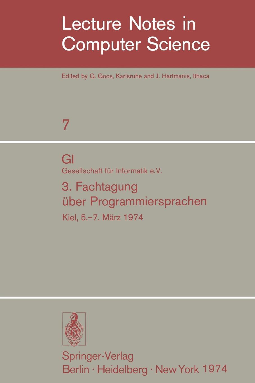 GI - 3. Fachtagung uber Programmiersprachen. Gesellschaft fur Informatik e.V., Kiel, 5.-7. Marz 1974 фрезы jeefoo 3 175 15 aa gi