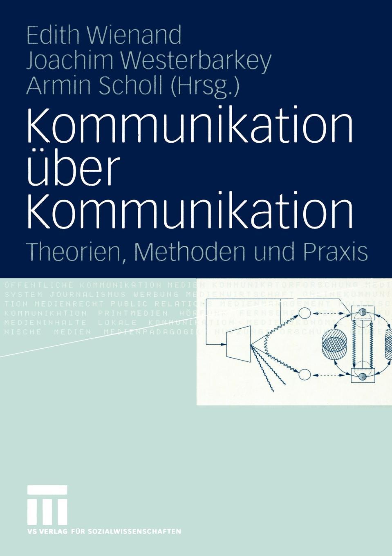 Kommunikation Uber Kommunikation. Theorien, Methoden Und Praxis Festschrift Fur Klaus Merten klaus kuttner exportfinanzierung nachschlagewerk fur die praxis