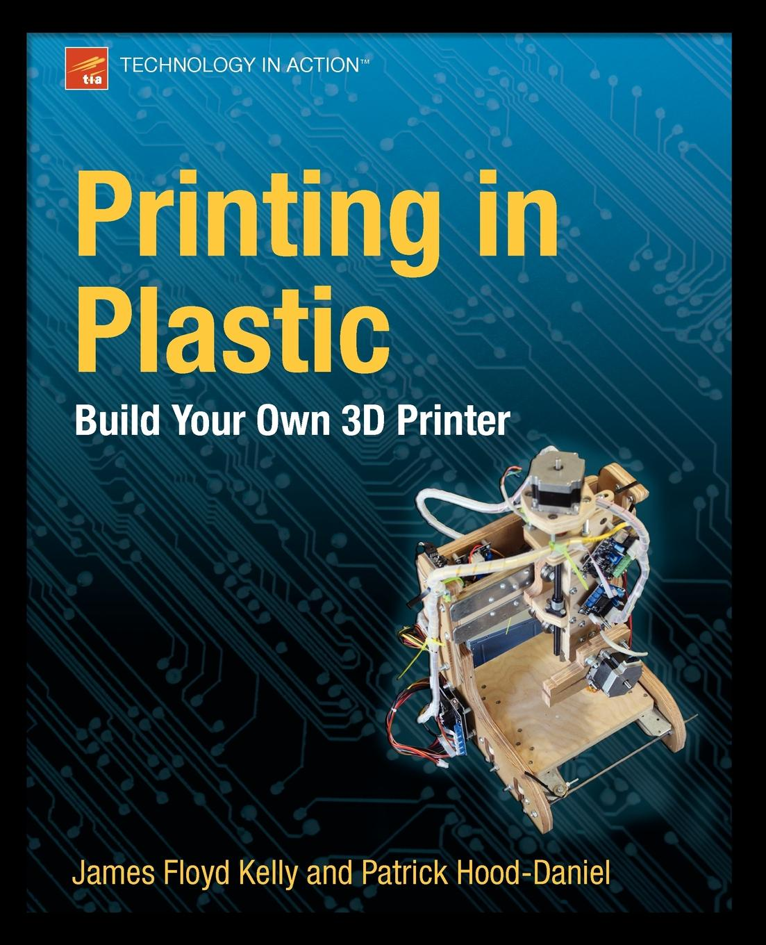 James Floyd Kelly, Patrick Hood-Daniel Printing in Plastic. Build Your Own 3D Printer for mettler toledo tiger 8442 aaa disassemble tools free shipping printer part printhead printing accessories