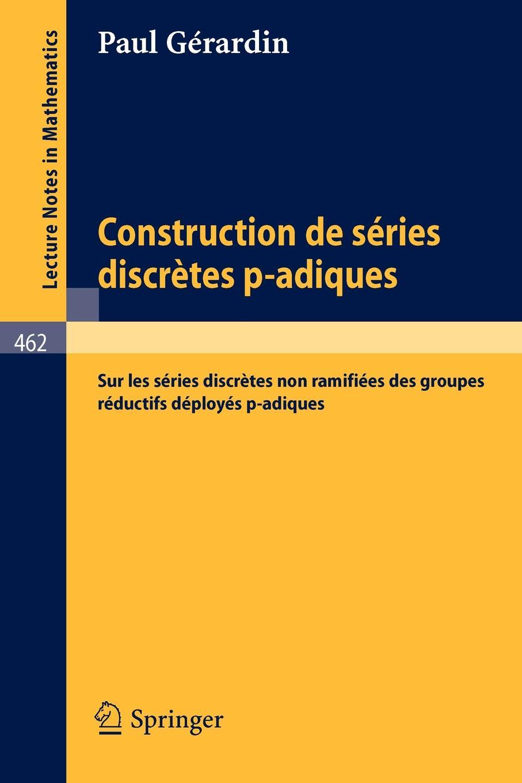 P. Gerardin Construction de Series Discretes P-Adiques. Sur Les Non Ramifiees Des Groupes Reductifs Deployes P-Adiques