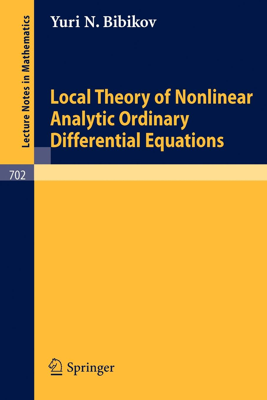 Y. N. Bibikov Local Theory of Nonlinear Analytic Ordinary Differential Equations qualitative theory of differential equations