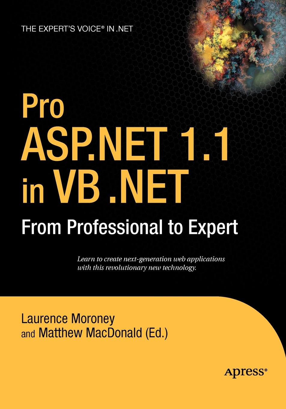 Laurence Moroney Pro ASP.Net 1.1 in VB .Net. From Professional to Expert laurence moroney beginning web development silverlight and asp net ajax from novice to professional