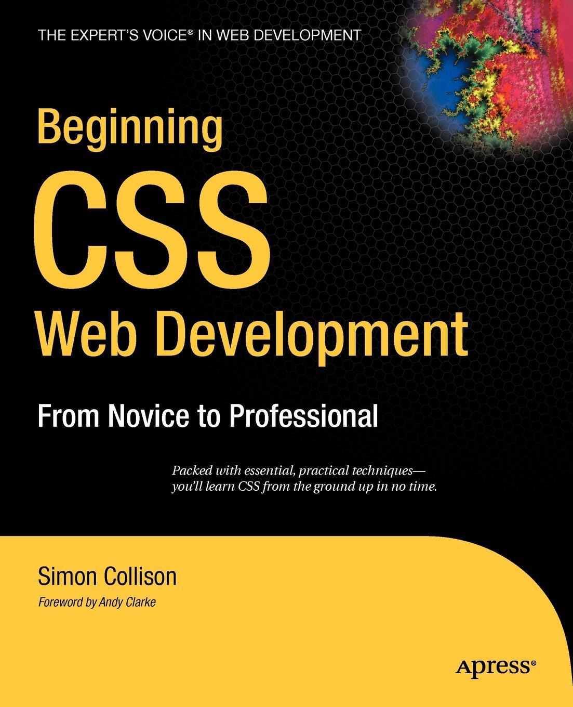 Simon Collison Beginning CSS Web Development. From Novice to Professional laurence moroney beginning web development silverlight and asp net ajax from novice to professional