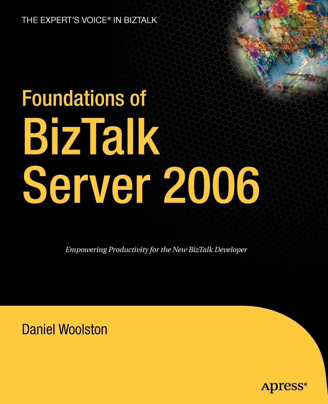 Daniel Woolston Foundations of BizTalk Server 2006 daniel woolston foundations of biztalk server 2006