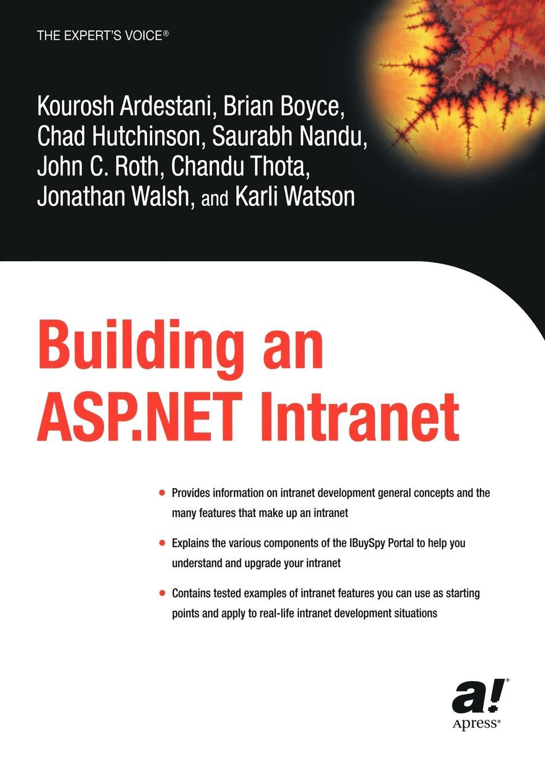 Kourosh Ardestani, Brian Boyce, Jonathon Walsh Building an ASP.Net Intranet