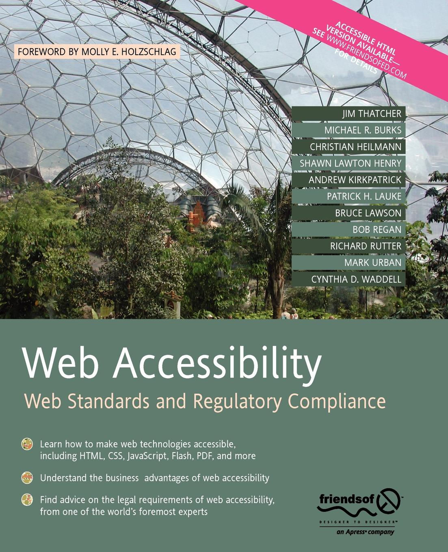 Jim Thatcher, Michael R. Burks, Christian Heilmann Web Accessibility. Web Standards and Regulatory Compliance web