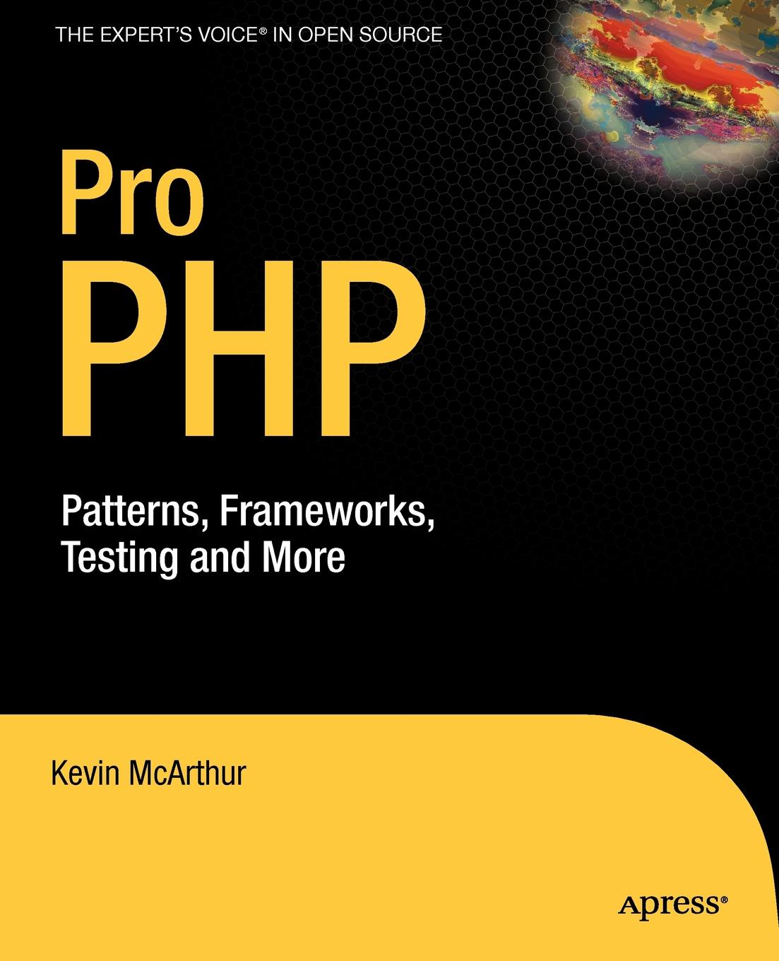 Kevin McArthur Pro PHP. Patterns, Frameworks, Testing and More sebastian bergmann real world solutions for developing high quality php frameworks and applications