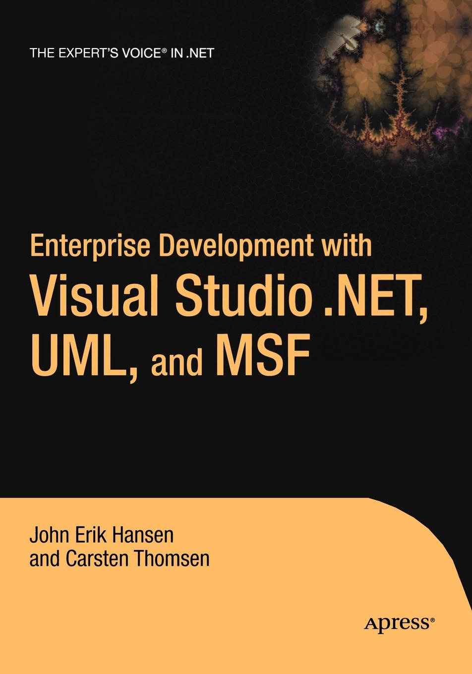 Carsten Thomsen, John Hansen Enterprise Development with Visual Studio .Net, UML, and Msf abhishek sur visual studio 2012 and net 4 5 expert development cookbook