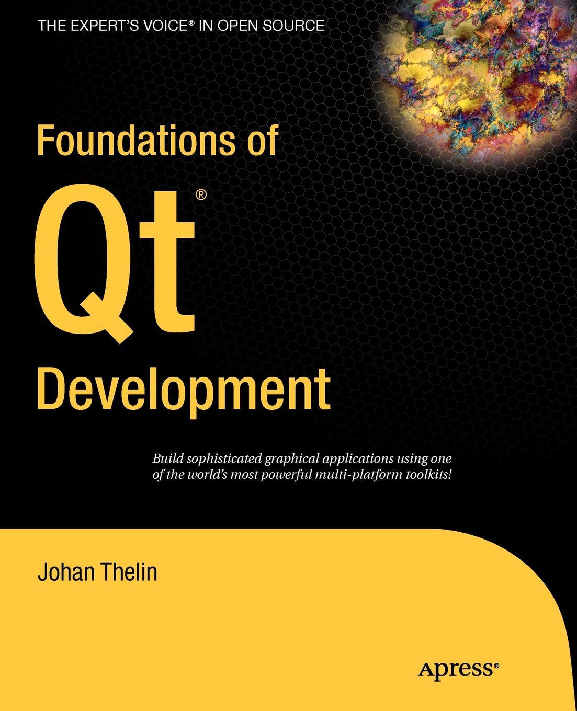 Johan Thelin Foundations of Qt Development jeff younker foundations of agile python development