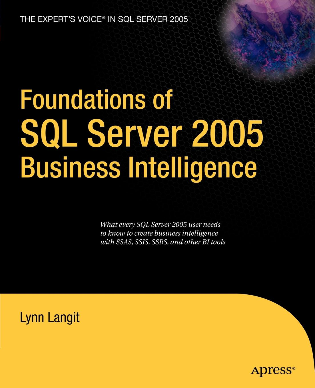 Lynn Langit Foundations of SQL Server 2005 Business Intelligence rigoberto garcia foundations book ii understanding sql server 2005 supporting technology xml xslt xquery xpath ms schemas dtd s namespaces