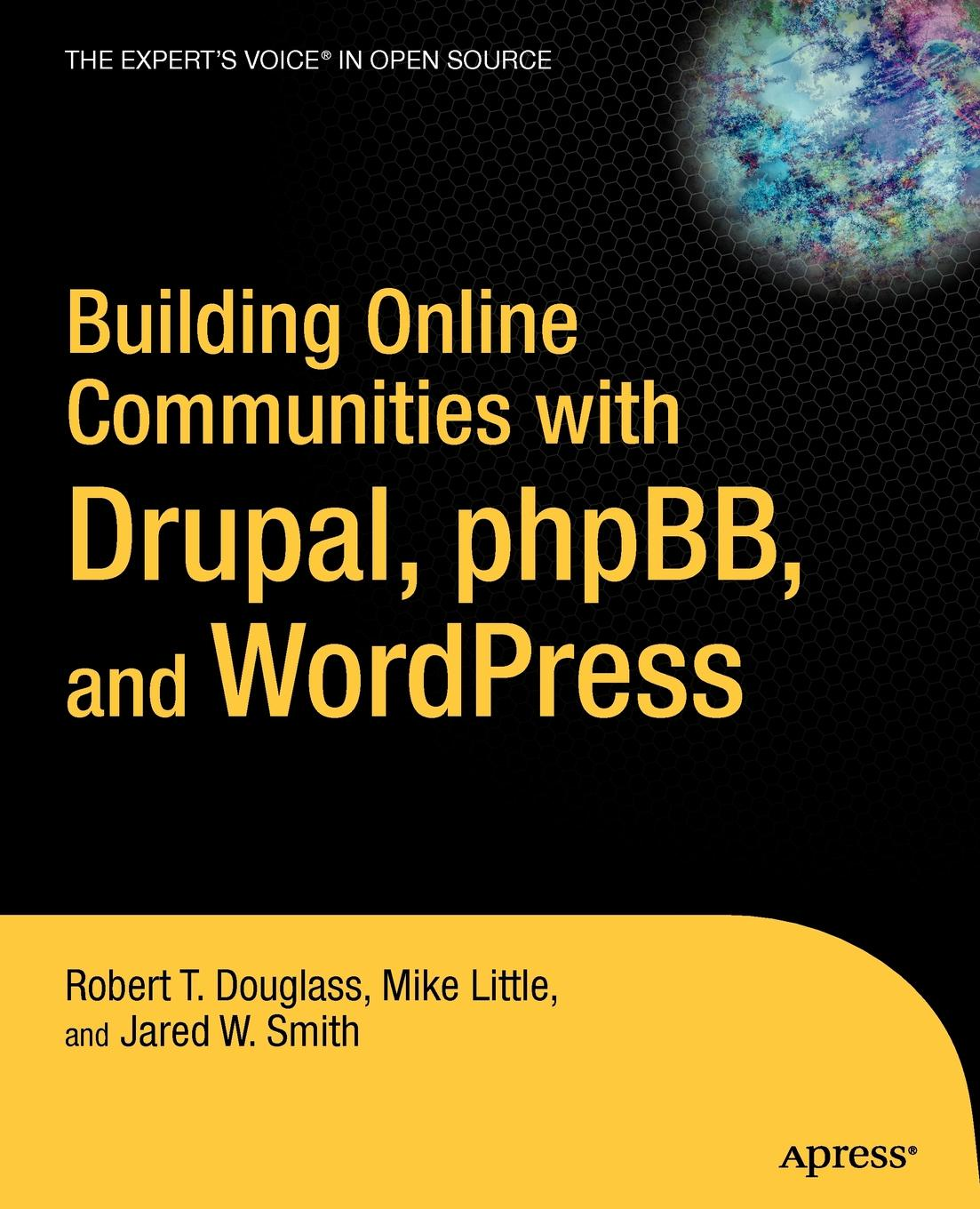 Robert T. Douglass, Mike Little, Jared W. Smith Building Online Communities with Drupal, phpBB, and WordPress building non profit communities online