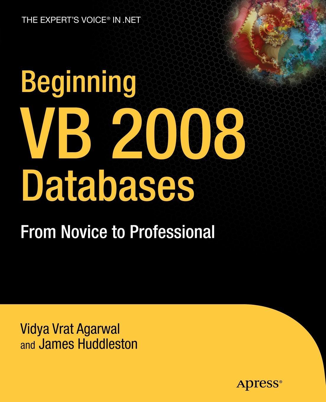 Vidya Vrat Agarwal, James Huddleston Beginning VB 2008 Databases. From Novice to Professional john kauffman thearon willis kevin spencer beginning asp databases