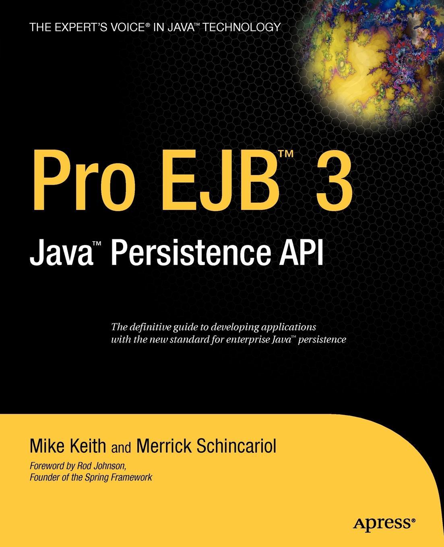 Mike Keith, Merrick Schincariol Pro EJB 3. Java Persistence API ajay vohra deepak vohra pro xml development with java technology