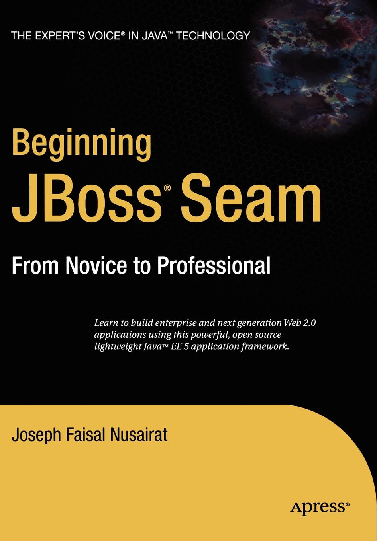 Joseph Nusairat Beginning Jboss Seam. From Novice to Professional w jason gilmore robert h treat beginning php and postgresql 8 from novice to professional