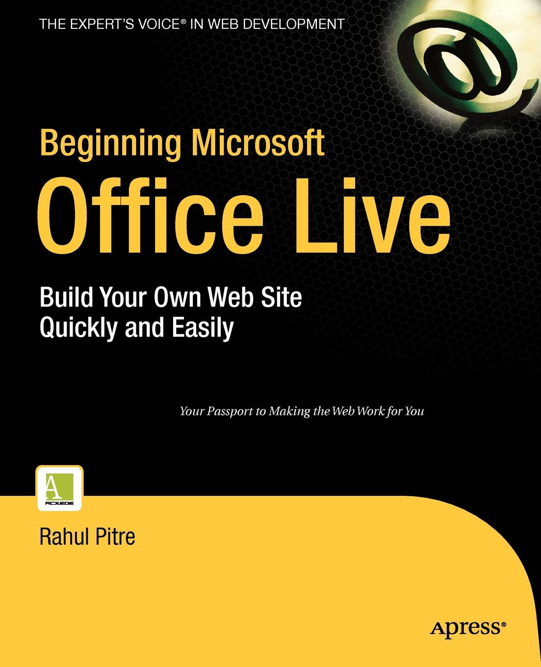 Rahul Pitre Beginning Microsoft Office Live. Build Your Own Web Site Quickly and Easily karen fredricks s microsoft office live for dummies