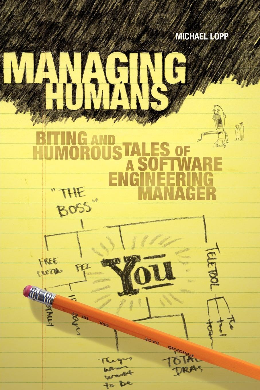 Michael Lopp Managing Humans. Biting and Humorous Tales of a Software Engineering Manager goran bezanov software engineering