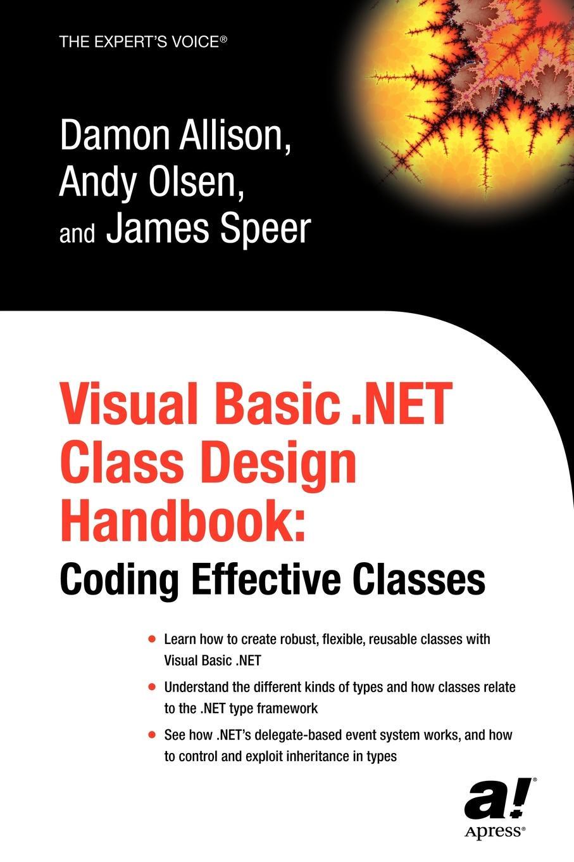 Damon Allison, Andy Olsen, James Speer Visual Basic .Net Class Design Handbook. Coding Effective Classes visual basic 2005 и платформа net 2 0
