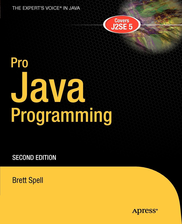 Brett Spell Pro Java Programming. A Problem-Solution Approach ajay vohra deepak vohra pro xml development with java technology