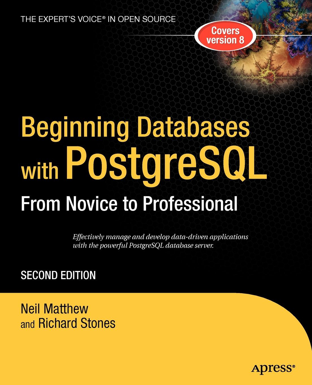 Neil Matthew, Richard Stones Beginning Databases with PostgreSQL. From Novice to Professional w jason gilmore robert h treat beginning php and postgresql 8 from novice to professional