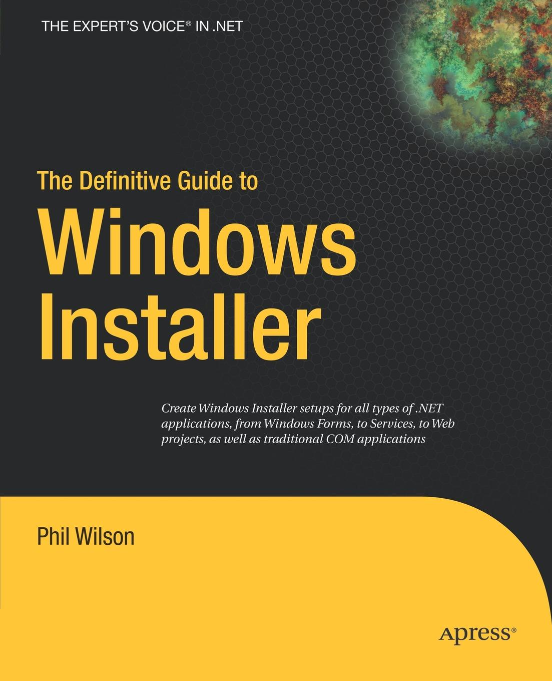 Phil Wilson The Definitive Guide to Windows Installer nick ramirez wix 3 6 a developer s guide to windows installer xml