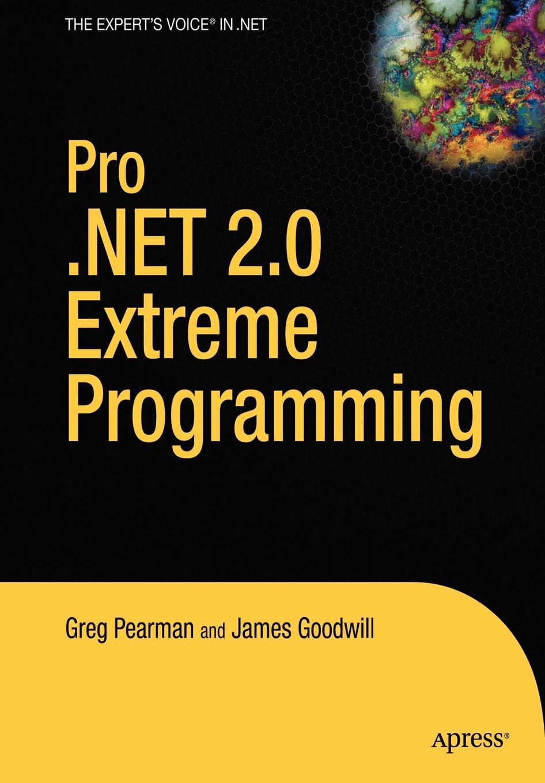 Greg Pearman, James Goodwill Pro .Net 2.0 Extreme Programming
